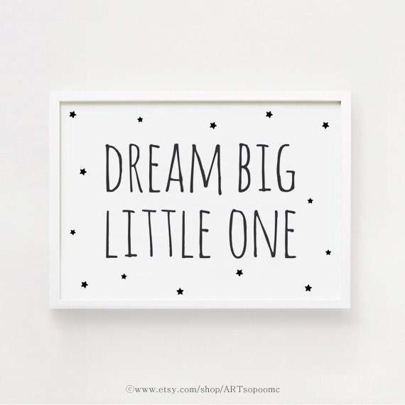 Dream Big Little one Printable Quotes Poster Sign Black and White Simple  Cute Nursery Wall art Decor 5x7, 8x10, A4 Digital INSTANT DOWNLOAD