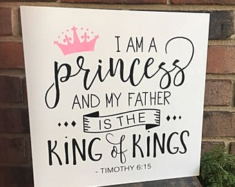 "I am a Princess and my Father is the King of Kings. 12""X12"" Wood Canvas"
