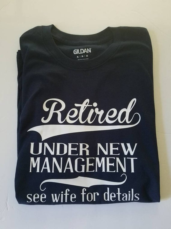 Retirement Shirts For Men Vintage Style Retirement Shirt Retired Under New Management See Wife For Details Funny Retirement Gifts For Him
