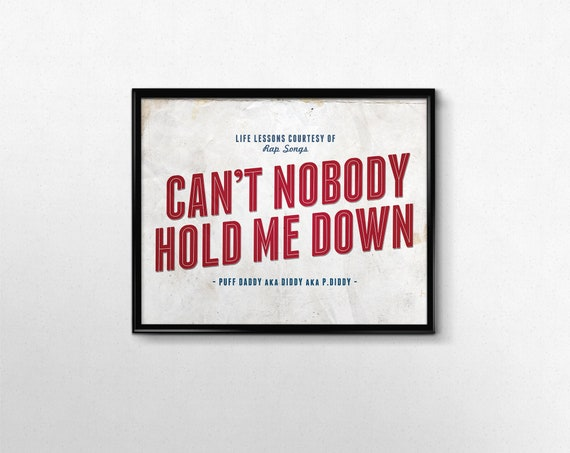 90s Nostalgia Can T Nobody Hold Me Down Hip Hop Lyric Etsy Hah i get the feelin sometimes they make me wonder why you wanna take us under why you wanna take us under can't nobody take my pride can't nobody hold me down. etsy