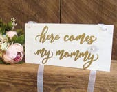 Here comes my mommy ring bearer sign, wooden ring bearer sign, white and gold wedding decor, gold wedding sign, rustic wood ring bearer sign