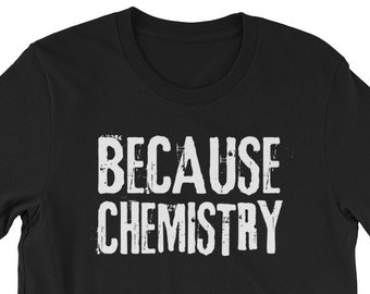 Because Chemistry T-Shirt for Chemists or Chemistry Students