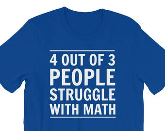 4 Out of 3 People Struggle With Math T-Shirt - Math Humor Shirt
