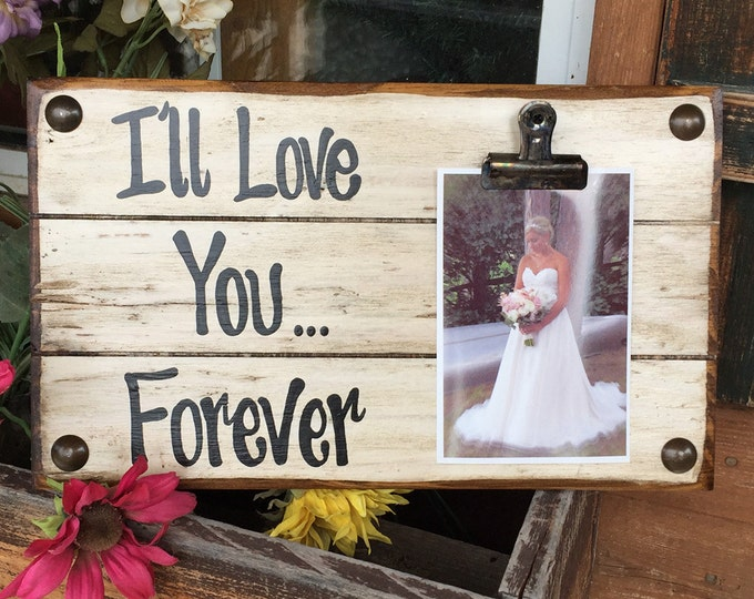 PHOTO HOLDER I'll Love You Forever Picture Wall Frame Reclaimed Sign with Clip Cream Wood Wedding Anniversary Gift for bride groom baby Home