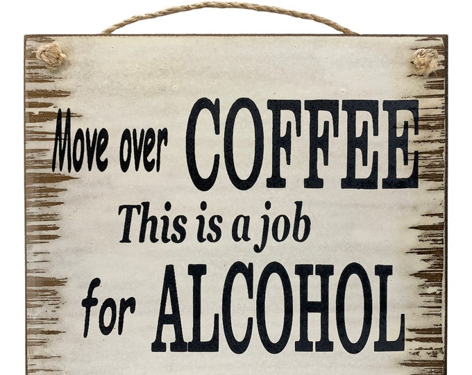 ALCOHOL SIGN 9X8 wood for Bar Man Cave wall *Move over Coffee, this is a job for Alcohol *Beer Wine Rum Tequila Vodka *Cream White Black