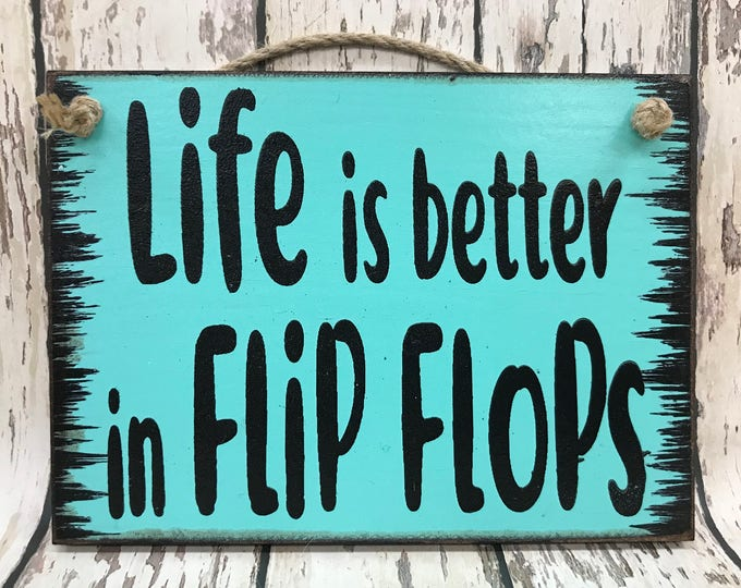 FLIP FLOPS SIGN 6x8 Wood Life is better Lake Ocean Boating River House Relax Gift Mom Girl Friend Sand Surfer Fishing Sea Shore Shell Summer