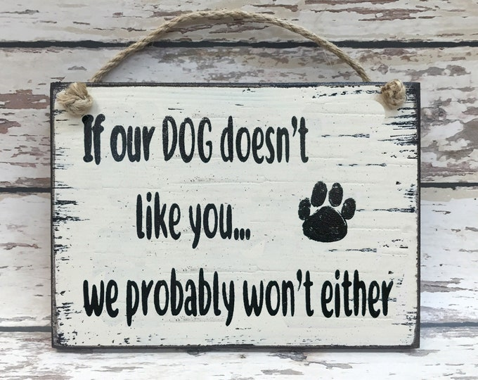 HUMOR SIGN 6x8 Wood If our DOG doesn't like you Gift Humorous Funny Mans Best Friend Puppy Pet Owner Love Animal Lover Vet Groomer Comical