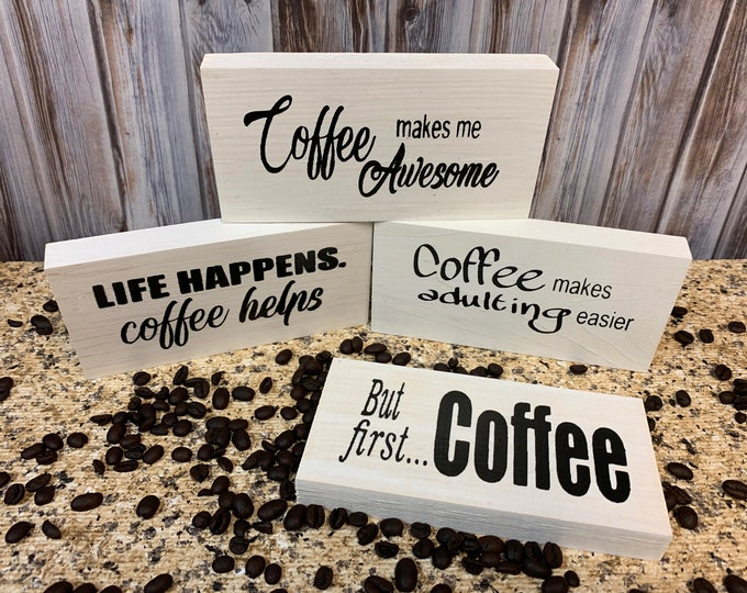 COFFEE Sign BLOCK Coffee makes adulting easier, But first, Makes me Awesome, Life Happens Coffee Helps, 3x6 White Wood home or office gift