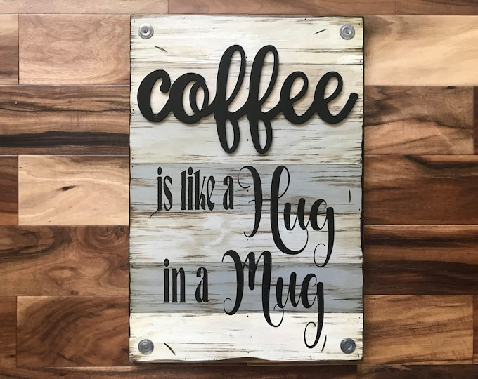 COFFEE Mug SIGN *Coffee is like a Hug in a Mug *Beautiful Distressed Wood Wall Rustic Kitchen Mocha Latte Decor *Cream Blue Gray Brown 16X24
