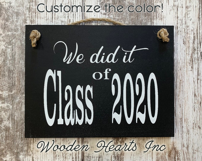 Graduation 2020 Photo Prop Sign for Senior Pictures, We did it! CLASS year, Grad Party Decor, Graduate Gift, White Gray Brown Black Wood 6X8