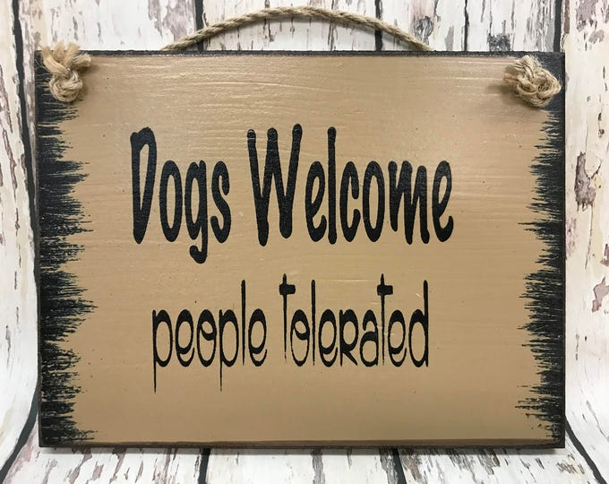 HUMOR SIGN Wood Dogs Welcome People Tolerated Dog Gift Humorous Funny Mans Best Friend Puppy Pet Owner Love Animal Lover Vet Groomer 6x8