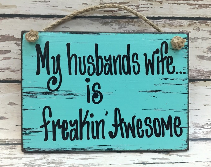 WIFE HUMOR SIGN, My husbands Wife is Awesome, Woman Humorous Funny Mother's Day Mom Anniversary Wedding Friend Sister Mother Bride Wood 6x8