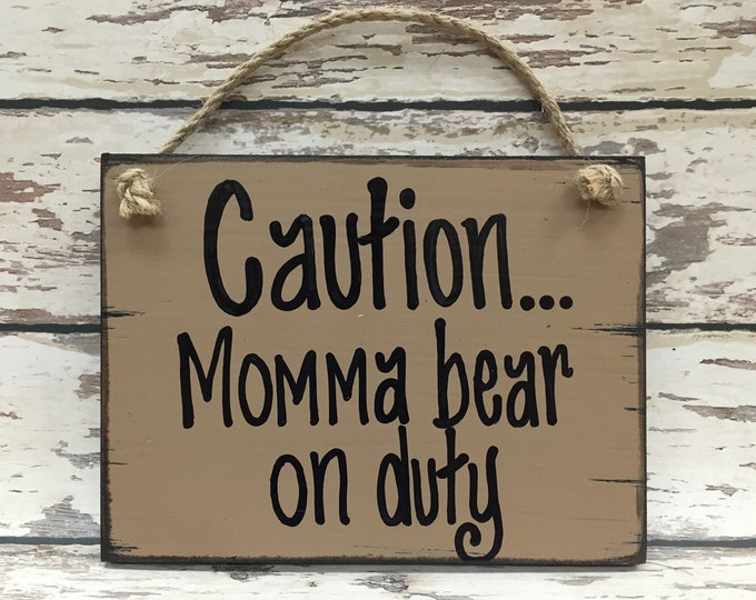 MOM HUMOR SIGN Wood Caution Momma Bear Duty Gift Cabin Decor Woman Humorous Funny Mama Grandmother Mother's Day Grandma Sister Friend 6x8