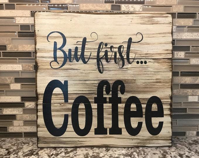 COFFEE SIGN 13x13 wood for Kitchen Home wall decor *But first... Coffee *Mocha, Latte Lover *Office Cafe Square *Cream White Black *Wooden
