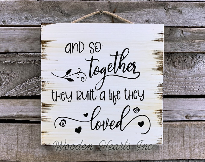 Wedding SIGN And so together they built a life they loved *PRINTED of Wood White Love Anniversary Bridal Shower Gift Wall Hanging Home Decor