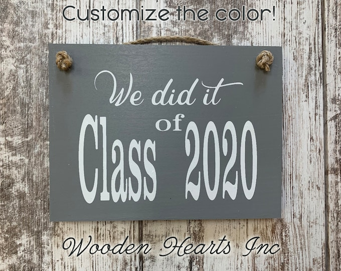 Graduation Decor 2020 Photo Prop Sign for Senior Pictures, We did it! CLASS year, Grad Party, Graduate Gift, White Gray Brown Black Wood 6X8