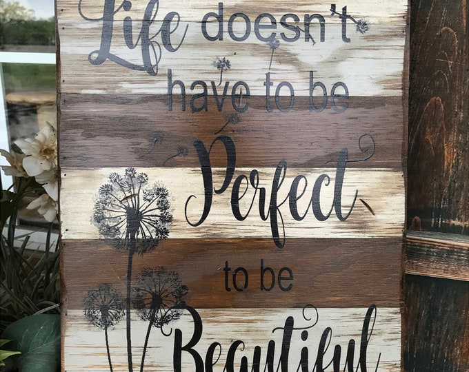 Inspirational Wall Art * LIFE doesn't have to be PERFECT to be BEAUTIFUL *Wall decor Sign Reclaimed Distressed Wood *Gray Brown White 14X20