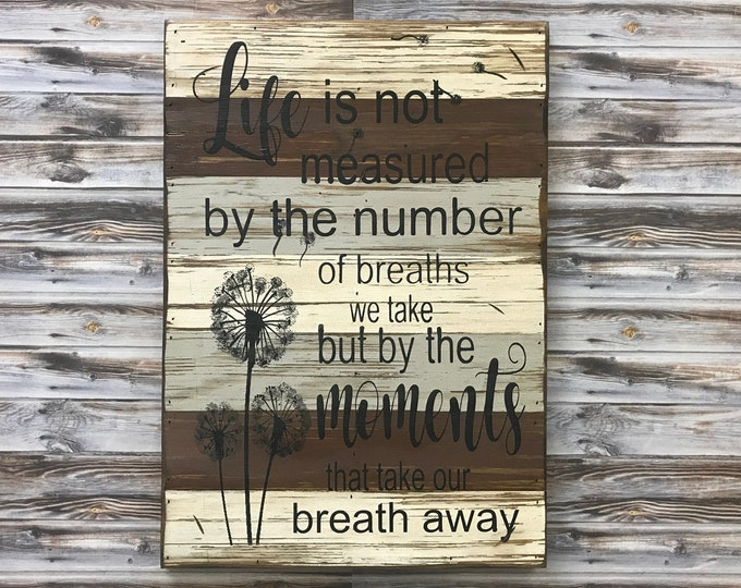 LIFE is not MEASURED by the number of breaths but by the MOMENTS *Wall decor Sign Reclaimed Distressed Wood *Gray Brown White 14X20