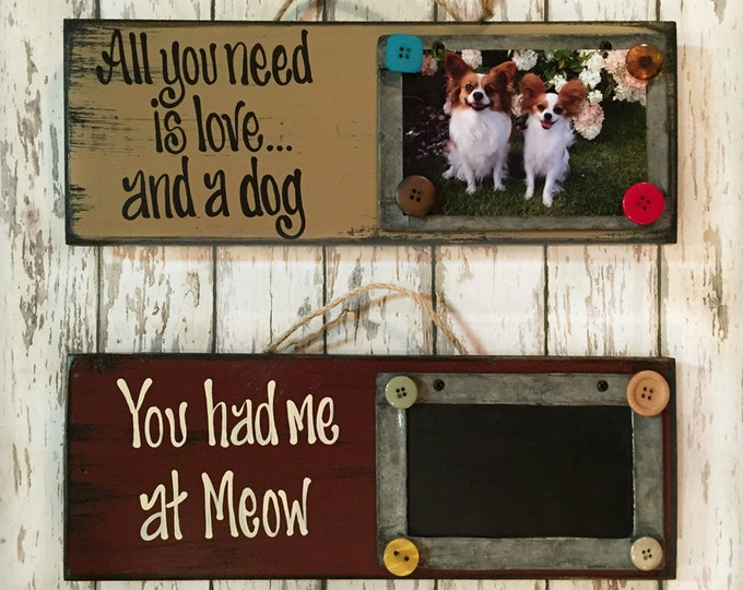 Pet Photo on Wood PICTURE FRAME Wall Sign All you need Love DOG Cat You had me at Meow Chalkboard Gift Holder Rustic 4X6 Pic Magnet Button