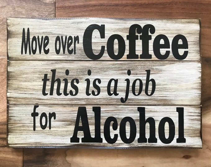 ALCOHOL SIGN 14x9 wood for Bar Man Cave wall *Move over Coffee, this is a job for Alcohol *Beer Wine Rum Tequila Vodka *Cream White Black