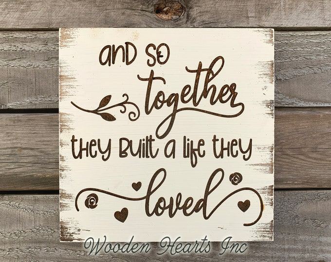 Wedding SIGN And so together they built a life they loved *Laser ENGRAVED Wood White Love Anniversary Bridal Shower Gift Wall Home Decor