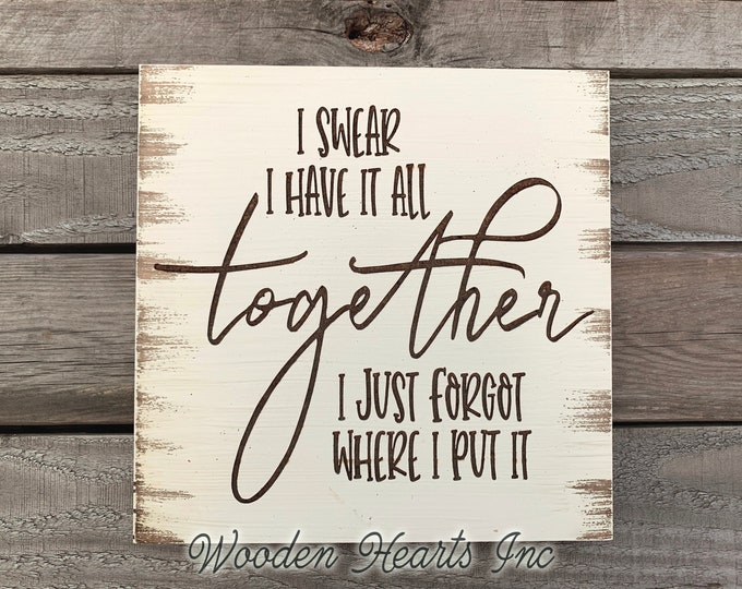 I Swear I have it all together, I just forgot where I put it *FAMILY Mom Busy Sign Laser ENGRAVED Wood White Gift Wall Home Farmhouse Decor
