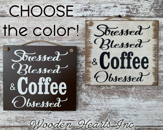Stressed Blessed & COFFEE Obsessed SIGN rustic wood for Kitchen, Coffee Shop, Bar or Cafe wall *Gift for Coffee Lover *Cream White Black 9x8