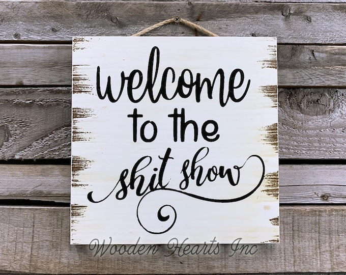 Welcome SIGN *Welcome to the shit show *PRINTED on Wood White Man Cave Bar Garage Bathroom Alcohol Funny Gift Wall Plaque Farmhouse Decor