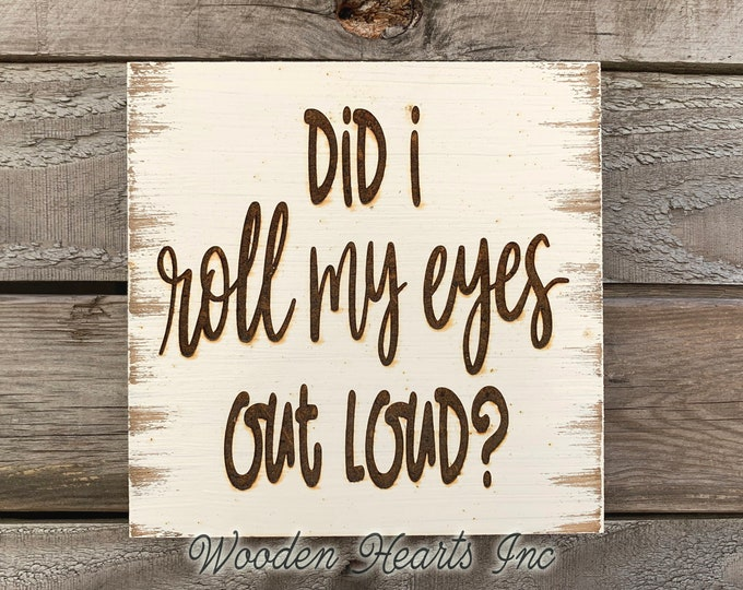 FUNNY wall SIGN *Did I roll my eyes out loud? Laser ENGRAVED Wood White Working Woman Mom Coworker Wife Husband Sarcasm Gift Plaque Decor