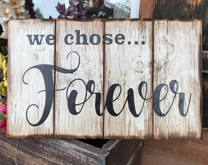 Wedding Photo Prop Gift for engagement newlyweds *WE CHOSE FOREVER *Love sign Wall Sign *White Distressed Wood with black *Home Decor 16X10
