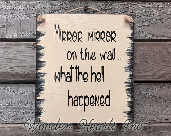 HUMOR SIGN MIRROR on the Wall what the Hell Happened, Funny Gift for Woman Mom Friend Sister Mother Grandma 40th 50th Birthday Gag, Wood 8X9