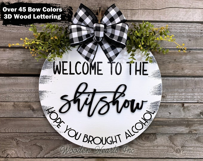 """WELCOME to the Shit Show, Hope you brought Alcohol Front Door Hanger 16"""" Round, Wood + Bow + Greenery, Everyday Sign, Fall Door Sign, Gift"""