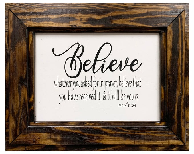 BELIEVE Wall Sign Whatever you ask for in prayer, believe & it will be yours Mark 11:24 Scripture Bible Verse Decor Framed Rustic Wood White