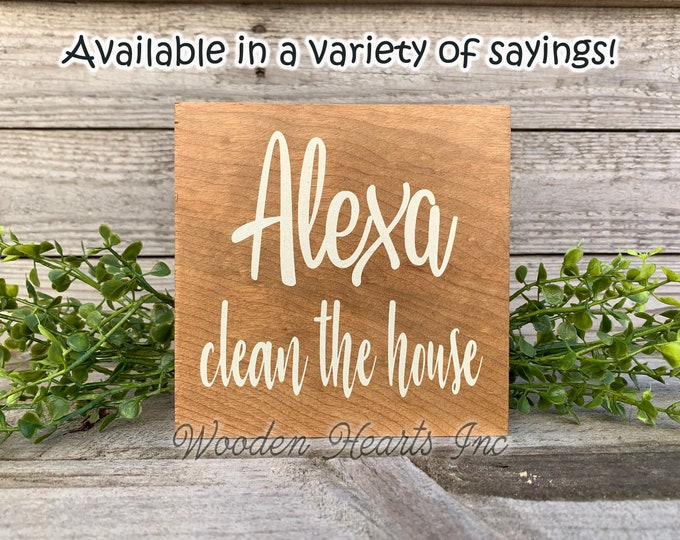 ALEXA clean the house Sign Bathroom Dishes Feed Dogs Make Dinner Bed Garbage Laundry Room Chores Humor Funny decor White Brown Gag Gift 5x5