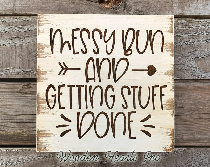 Messy Bun And Getting Stuff Done SIGN Laser ENGRAVED Wood White Working Woman Mom Hairdresser Gift Housewarming Wall Plaque Farmhouse Decor