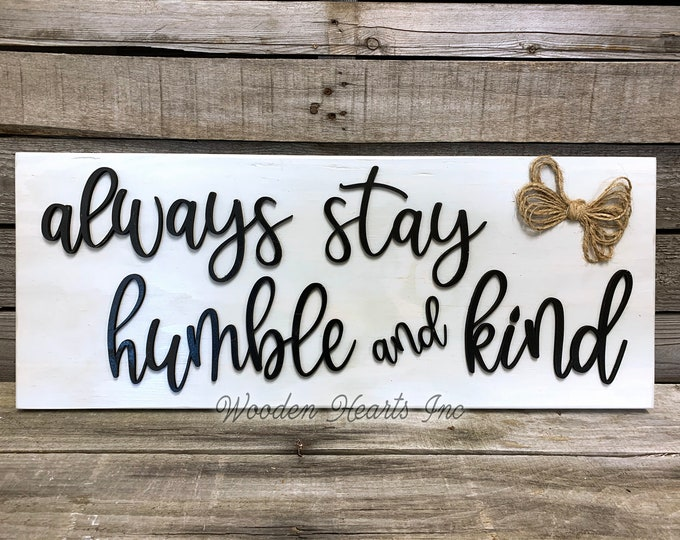 Always stay humble and kind Sign Wood, 3D  Lettering with Jute Bow, Home Wall Housewarming Gift House 9x24 White Gray Black