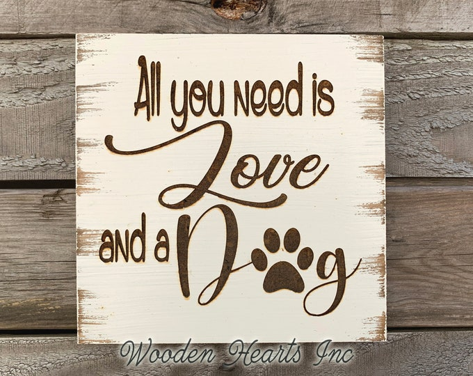 All you need is Love and a DOG SIGN Laser ENGRAVED Wood White Pet  Owner Vet Gift Paw Print Puppy Wall Plaque Farmhouse Distressed Decor