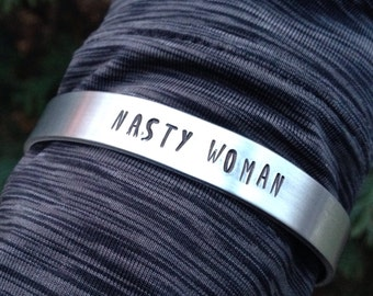 "Simple cuff bracelet ""NASTY WOMAN"" hand stamped aluminum 3/8"" x 6"""