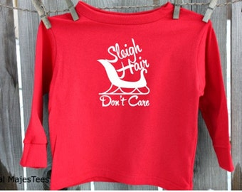 Sleigh Hair Don't Care, Funny Kids Christmas Shirt, Toddler, Youth