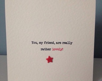 You, my friend, are really rather lovely...card