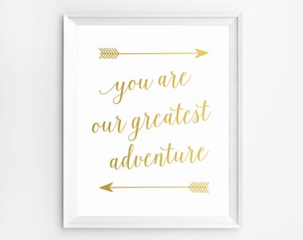 Gold Foil Print, Quotes, Poster, Gold Wall Art, You are our Greatest Adventure Print, Wall Art, Gold Art, Gold Arrow Print, Gold Foil Art