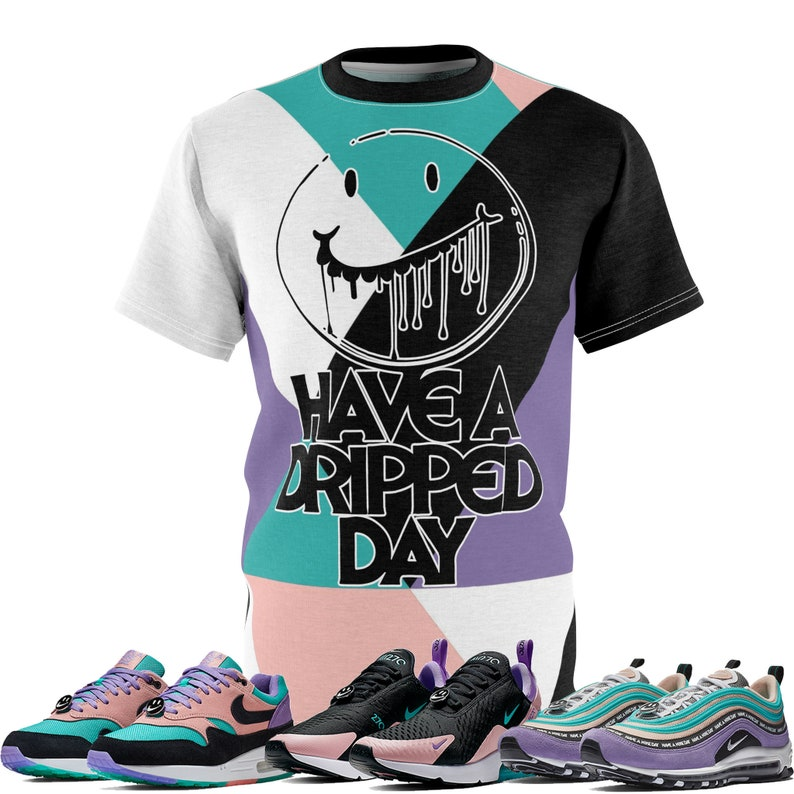 huge discount a072f 97cbb Air Max 95, 97, 270, One Have A Nike Day Sneaker Match T-Shirt Dripped Day  Cut&Sew