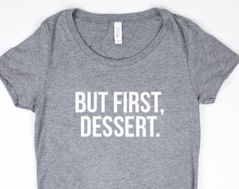 But First, Dessert Shirt | Dessert, Foodie, Baking, Sweets, Baker, Graphic Tee