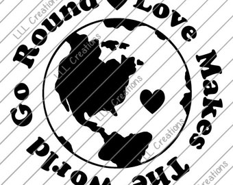 Downloadable Files - Nothing will be shipped - Love Makes The World Go Round Cutting File - CU ok - SVG - PNG for crafting, Cricut etc.