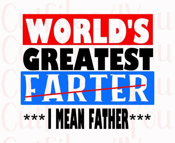 World S Greatest Farter I Mean Father Svg Great Father Etsy