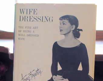Wife Dressing The Fine Art Of Being A Well Dressed Wife By Anne Fogarty 1959 Signed By Author