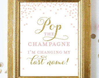 98b9c54a51 Pop the Champagne I'm Changing My Last Name . Printable Bridal Wedding  Shower Bachelorette Hens Party 8x10 . Pink Gold . Instant Download