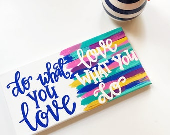 Do What You Love - Love What You Do - Colorful Home Decor -  - Hand Lettered Decor - Motivational Wall Art - Office Decor