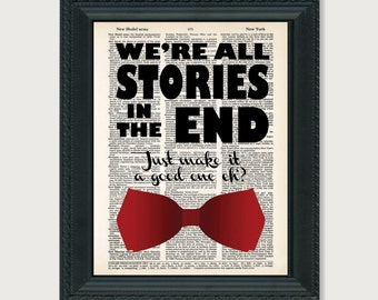 Dr Who Print We're All Stories In The End Just Make it a Good One Eh Dr Who Quote Dictionary Page Art Typography