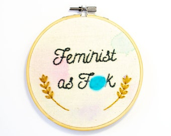feminist as fuck - feminist af - smash the patriarchy - feminist gift ideas - hoop art embroidery - feminist quote - wife mom boss